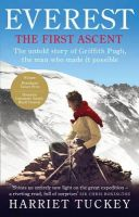 Tuckey, Harriet - Everest - The First Ascent: The Untold Story of Griffith Pugh, the Man Who Made it Possible - 9781846043659 - V9781846043659