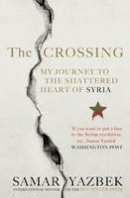 Yazbek, Samar - The Crossing: My Journey to the Shattered Heart of Syria - 9781846044878 - 9781846044878