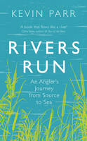 Parr, Kevin - Rivers Run: An Angler's Journey - 9781846044915 - V9781846044915