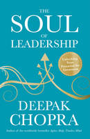 Chopra, Dr Deepak - The Soul of Leadership: Unlocking Your Potential for Greatness - 9781846044939 - V9781846044939