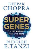 Chopra, Dr Deepak, Tanzi, Rudolph E. - Super Genes: The hidden key to total well-being - 9781846045035 - V9781846045035