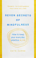Carne, Kate - Seven Secrets of Mindfulness: How to keep your everyday practice alive - 9781846045042 - V9781846045042