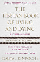 Rinpoche, Sogyal - The Tibetan Book Of Living And Dying: A Spiritual Classic from One of the Foremost Interpreters of Tibetan Buddhism to the West - 9781846045387 - V9781846045387