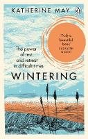 May, Katherine - Wintering: The Power of Rest and Retreat in Difficult Times - 9781846045998 - 9781846045998