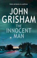 Grisham, John - The Innocent Man - 9781846050381 - KIN0012783