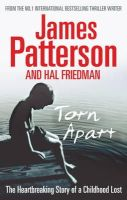 Patterson, James, Friedman, Hal - Torn Apart: The Heartbreaking Story of a Childhood Lost - 9781846054037 - KTJ0025900