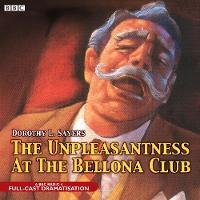 Sayers, Dorothy L. - The Unpleasantness at the Bellona Club: A Full-Cast BBC Radio Drama (BBC Audio Crime) - 9781846071485 - V9781846071485