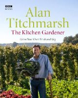 Alan Titchmarsh - The Kitchen Gardener: Grow Your Own Fruit and Veg - 9781846072017 - V9781846072017