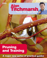 Titchmarsh, Alan - Alan Titchmarsh How to Garden: Pruning and Training - 9781846074004 - KRA0002522