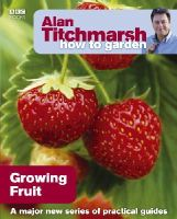 Titchmarsh, Alan - Alan Titchmarsh How to Garden: Growing Fruit - 9781846074011 - KRA0002514