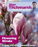 Alan Titchmarsh - Alan Titchmarsh How to Garden: Flowering Shrubs - 9781846074028 - V9781846074028