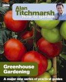 Alan Titchmarsh - Alan Titchmarsh How to Garden: Greenhouse Gardening - 9781846074042 - V9781846074042