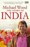 Wood, Michael - The Story of India - 9781846074608 - V9781846074608
