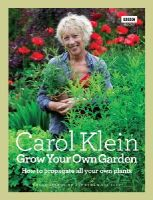 Klein, Carol, Buckley, Jonathan - Grow Your Own Garden: How to propagate all your own plants - 9781846078477 - V9781846078477