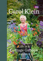 Carol Klein - Life and Death in a Cottage Garden: My Gardening Year. Carol Klein and Jonathan Buckley - 9781846078712 - V9781846078712