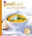 BBC Books - Good Food 101: Soups & Sides: Triple-tested Recipes - 9781846079160 - V9781846079160