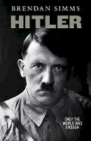 Simms, Brendan - Hitler: Only the World Was Enough - 9781846142475 - V9781846142475
