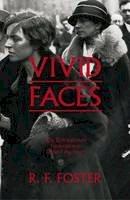 Foster, R F - Vivid Faces: The Revolutionary Generation in Ireland, 1890-1923 - 9781846144639 - KEX0303145