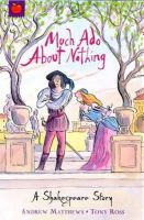 Matthews, Andrew - Much Ado About Nothing (Shakespeare Stories) - 9781846161834 - KOC0022515