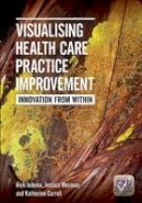 Rick Iedema, Jessica Mesman, Katherine Carroll - Visualising Health Care Practice Improvement: Innovation from Within - 9781846194504 - V9781846194504