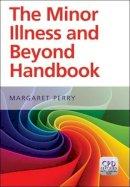 Perry, Margaret - The Minor Illness and Beyond Handbook - 9781846197673 - V9781846197673