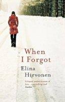 Hirvonen, Elina - When I Forgot - 9781846270956 - V9781846270956