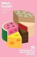 Hattie Ellis - What to Eat?: Ten Chewy Questions about Food and Drink. Hattie Ellis - 9781846272158 - V9781846272158