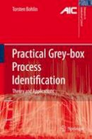 Bohlin, Torsten P. - Practical Grey-box Process Identification: Theory and Applications (Advances in Industrial Control) - 9781846284021 - V9781846284021