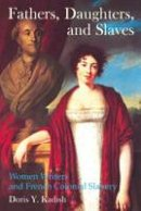 Kadish, Doris Y. - Fathers, Daughters, and Slaves - 9781846318467 - V9781846318467