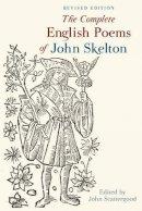 John Scattergood - The Complete English Poems of John Skelton - 9781846319488 - V9781846319488