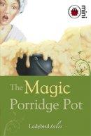 Ladybird - The Magic Porridge Pot: Ladybird Tales - 9781846469862 - V9781846469862