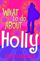 Joan Lingard - What to Do About Holly - 9781846470905 - KRS0029111