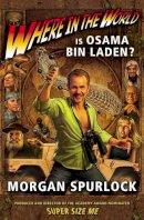 Spurlock, Morgan - Where in the World is Osama bin Laden? - 9781846552212 - KRF0037639