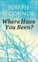 O'Connor, Joseph - Where Have You Been? - 9781846555725 - KDK0015906