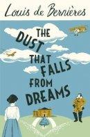 de Bernieres, Louis - The Dust That Falls from Dreams - 9781846558771 - 9781846558771