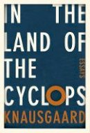 Knausgaard, Karl Ove - In the Land of the Cyclops: Essays - 9781846559419 - 9781846559419