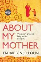 Ben Jelloun, Tahar - About My Mother: A Novel - 9781846592010 - V9781846592010