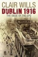 Wills, Clair - Dublin 1916: The Siege of the GPO - 9781846680533 - KTK0099225