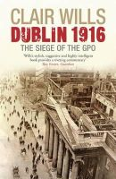Clair Wills - Dublin 1916:  The Siege of the GPO - 9781846680618 - V9781846680618