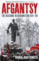Braithwaite, Sir Rodric - Afgantsy: The Russians in Afghanistan, 1979-89 - 9781846680625 - V9781846680625
