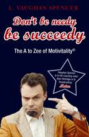 L V Spencer - Don't Be Needy Be Succeedy: The A to Zee of Motivitality© - 9781846681639 - KLN0018227
