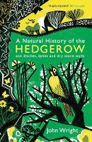 Wright, John - A Natural History of the Hedgerow: And Ditches, Dykes and Dry Stone Walls - 9781846685538 - V9781846685538