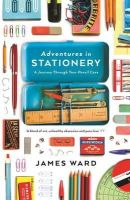 Ward, James - Adventures in Stationery - 9781846686160 - V9781846686160