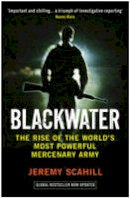 Scahill, Jeremy - Blackwater the Rise of the World's Most Powerful Mercenary Army - 9781846686528 - V9781846686528