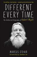 O'Dair, Marcus - Different Every Time: The Authorised Biography of Robert Wyatt - 9781846687600 - V9781846687600