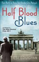 Edugyan, Esi - Half Blood Blues: From Berlin to Paris. Two Friends. One Betrayal - 9781846687754 - KRF0024421