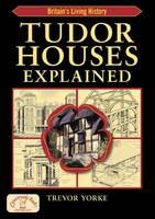York, Trevor - Tudor Houses Explained - 9781846741500 - V9781846741500