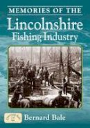Bale, Bernard - Memories of the Lincolnshire Fishing Industry - 9781846742132 - V9781846742132