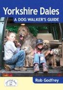 Godfrey, Rob - Yorkshire Dales: A Dog Walker's Guide - 9781846742422 - V9781846742422
