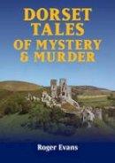 Evans, Roger - Dorset Tales of Mystery Murder - 9781846742972 - V9781846742972